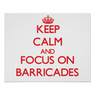Keep Calm and focus on Barricades Poster