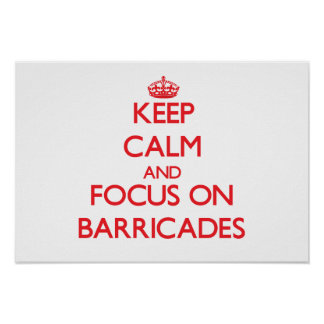 Keep Calm and focus on Barricades Posters