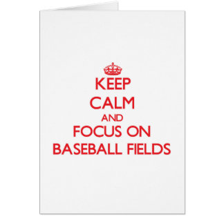 Keep Calm and focus on Baseball Fields Greeting Cards