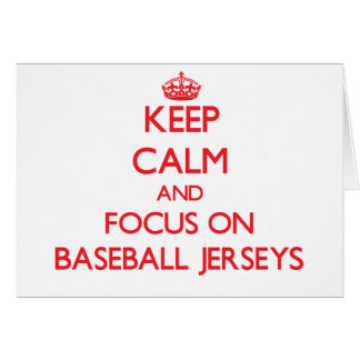 Keep Calm and focus on Baseball Jerseys Greeting Card