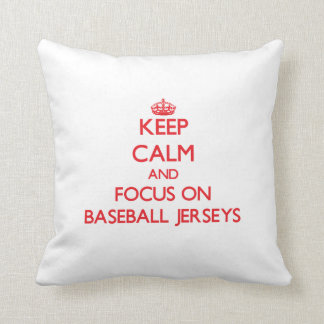 Keep Calm and focus on Baseball Jerseys Pillows