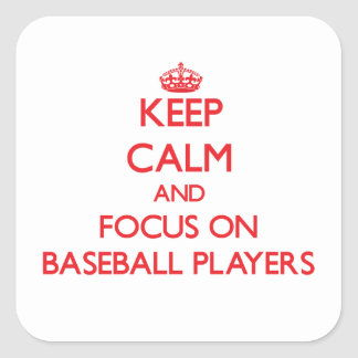 Keep Calm and focus on Baseball Players Square Sticker