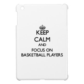 Keep Calm and focus on Basketball Players Case For The iPad Mini