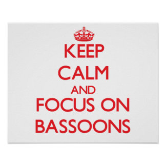 Keep Calm and focus on Bassoons Print