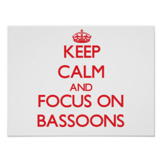 Keep Calm and focus on Bassoons Posters