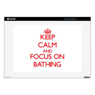"Keep Calm and focus on Bathing Skin For 15"" Laptop"