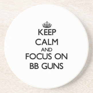 Keep Calm and focus on Bb Guns Beverage Coaster