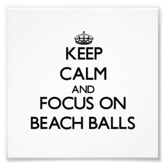 Keep Calm and focus on Beach Balls Photographic Print