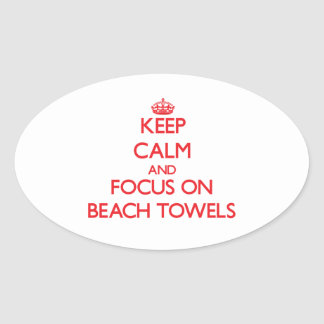 Keep Calm and focus on Beach Towels Oval Sticker