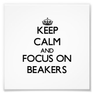Keep Calm and focus on Beakers Photograph