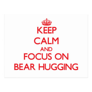 Keep Calm and focus on Bear Hugging Post Card