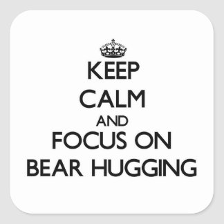 Keep Calm and focus on Bear Hugging Square Sticker