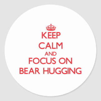 Keep Calm and focus on Bear Hugging Classic Round Sticker