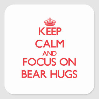 Keep Calm and focus on Bear Hugs Square Sticker
