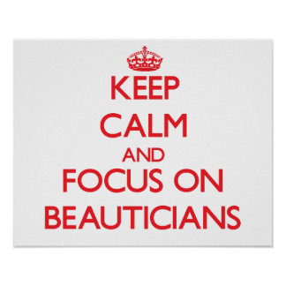 Keep Calm and focus on Beauticians Poster