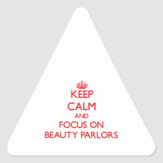 Keep Calm and focus on Beauty Parlors Triangle Stickers