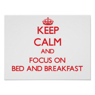 Keep Calm and focus on Bed And Breakfast Poster