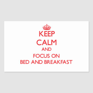 Keep Calm and focus on Bed And Breakfast Rectangular Sticker
