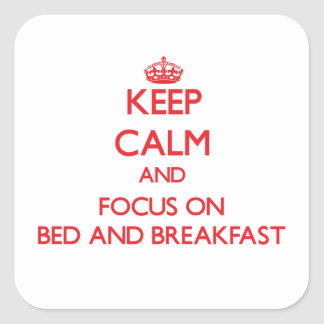 Keep Calm and focus on Bed And Breakfast Sticker