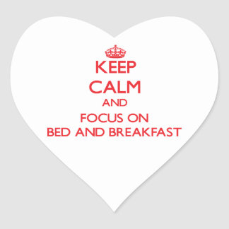 Keep Calm and focus on Bed And Breakfast Heart Stickers