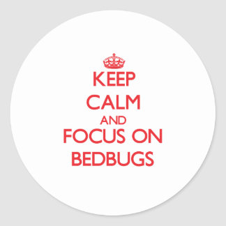 Keep Calm and focus on Bedbugs Stickers
