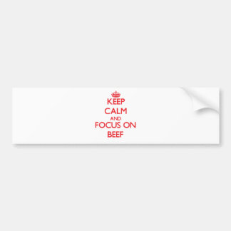 Keep Calm and focus on Beef Bumper Stickers