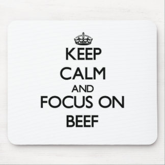 Keep Calm and focus on Beef Mouse Pads