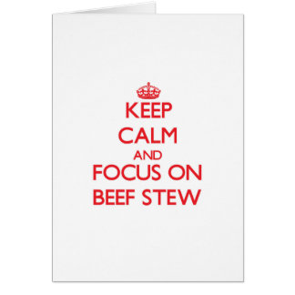 Keep Calm and focus on Beef Stew Card