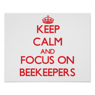 Keep Calm and focus on Beekeepers Posters