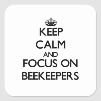 Keep Calm and focus on Beekeepers Square Stickers