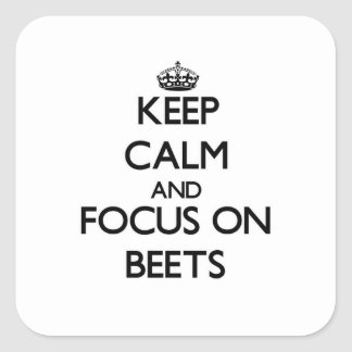 Keep Calm and focus on Beets Square Sticker