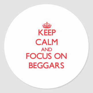 Keep Calm and focus on Beggars Round Stickers