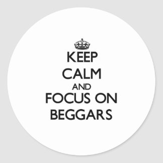 Keep Calm and focus on Beggars Sticker