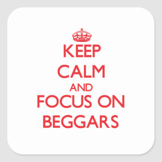 Keep Calm and focus on Beggars Square Stickers