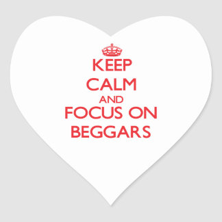 Keep Calm and focus on Beggars Heart Stickers