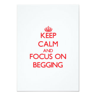 Keep Calm and focus on Begging 5x7 Paper Invitation Card