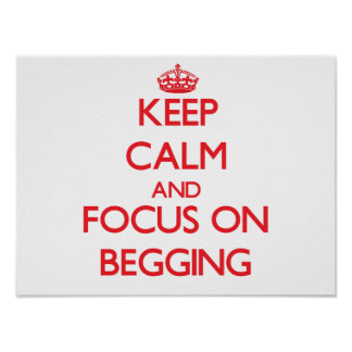 Keep Calm and focus on Begging Poster