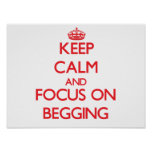 Keep Calm and focus on Begging Print