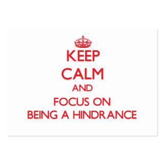 Keep Calm and focus on Being A Hindrance Business Card