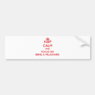 Keep Calm and focus on Being A Millionaire Car Bumper Sticker