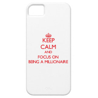 Keep Calm and focus on Being A Millionaire iPhone 5 Cases