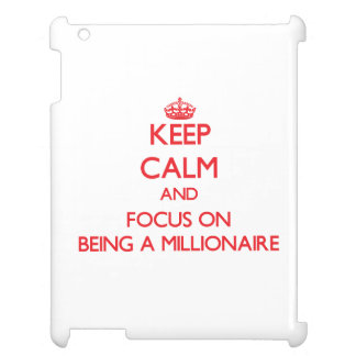 Keep Calm and focus on Being A Millionaire iPad Case