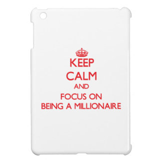 Keep Calm and focus on Being A Millionaire iPad Mini Cases
