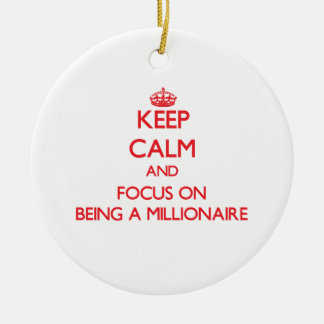 Keep Calm and focus on Being A Millionaire Christmas Ornaments