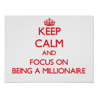 Keep Calm and focus on Being A Millionaire Poster