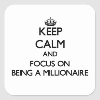Keep Calm and focus on Being A Millionaire Stickers