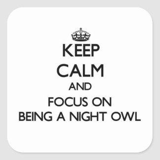 Keep Calm and focus on Being A Night Owl Square Stickers