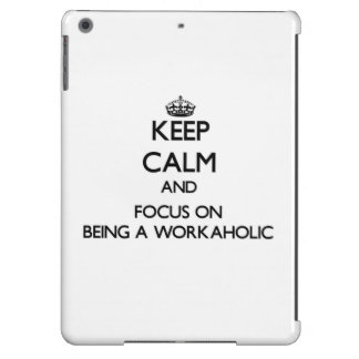 Keep Calm and focus on Being A Workaholic iPad Air Case