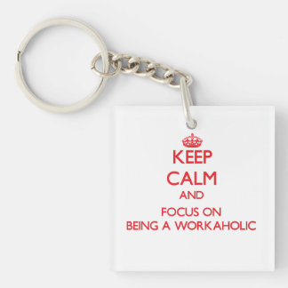 Keep Calm and focus on Being A Workaholic Double-Sided Square Acrylic Keychain
