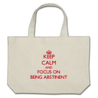 Keep calm and focus on BEING ABSTINENT Bag